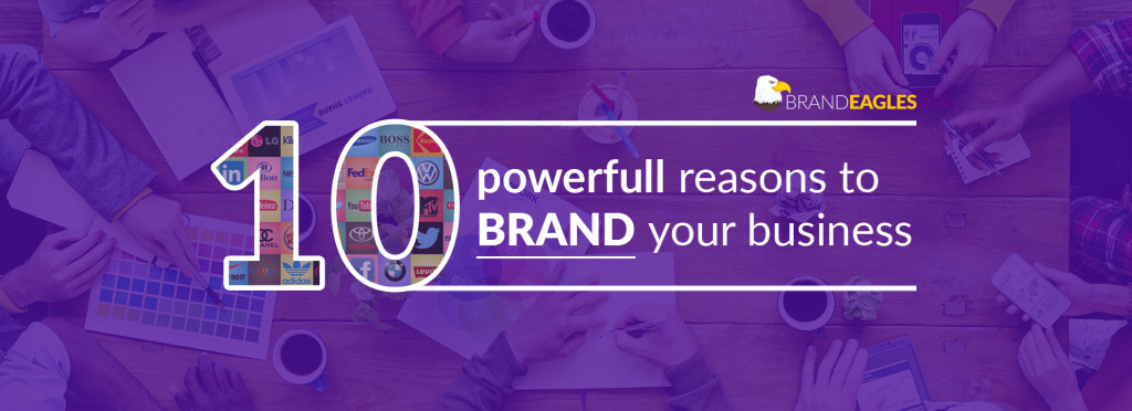 10 Powerfull Reasons Brand Your Business - Brand Eagles - Website & Branding Design Company