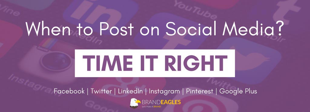 When To Post On Social Media - Blog Header - Brand Eagles - Social Media Marketing Company
